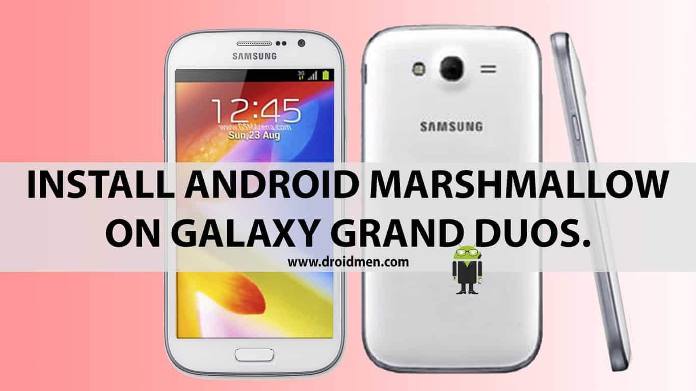 How to Install Android Marshmallow on Galaxy Grand Duos